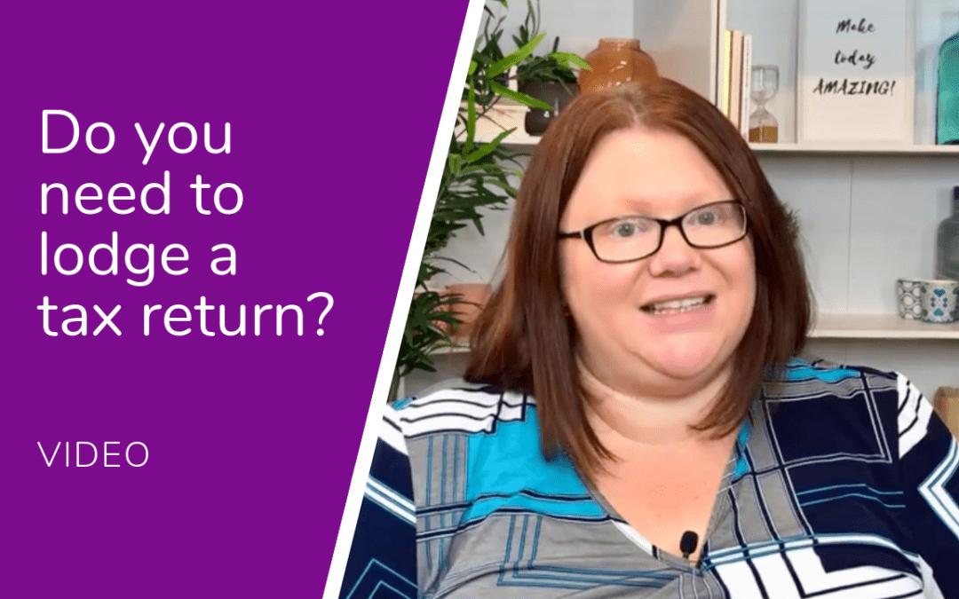 Do I need to lodge a tax return?